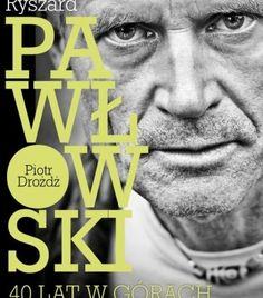 """""""Ryszard Pawłowski – 40 lat w górach. Wywiad-rzeka"""" Piotr Drożdż"""