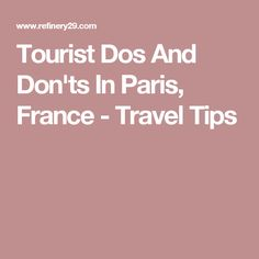 Tourist Dos And Don'ts In Paris, France - Travel Tips