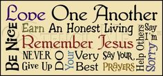 Love One Another  Be Nice  Earn An Honest Living  Remember Jesus  Never Give Up  Do Your Very Best  Say Your Prayers  Help Others  Say I'm Sorry    Lettering Measures 10x22.5  Stencil Measures 11.25x24
