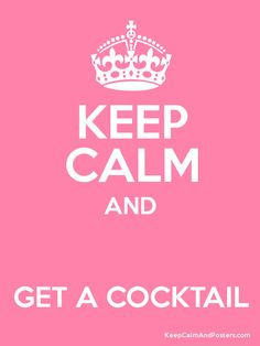 Keep Calm and  GET A COCKTAIL Poster