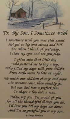 To My Son, I Sometimes Wish… Great poem for my boys, maybe on graduation day or some special event!