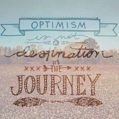 optimism is not a destination it's the journey
