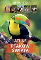 Atlas ptaków świata 250 gatunków