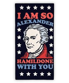 $39.99 marked down from $49.99! 'I Am so Alexander Hamildone with You' Beach Towel #hamilton #broadway #alexanderhamilton #beach #pool #summer #unique #acting #theater #zulily! #zulilyfinds