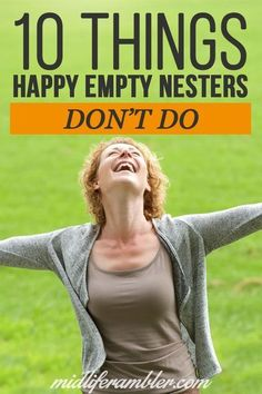 There& a ton of advice on things you should be doing in order to be happy as an empty nester. But there& not a lot of focus on things we shouldn& be doing if we want to be happy and successful empty nesters. Here& a list of 10 Empty Nesters Quotes, Empty Nest Syndrome, Aging Gracefully, New Chapter, Advice, Wife Quotes, Friend Quotes, Quotes Quotes, Tips