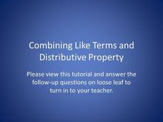 Combining Like Terms and Distributive Property Please view this tutorial and…