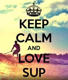 Keep Calm and Love SUP! #SUP