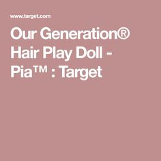 Our Generation® Hair Play Doll - Pia™ : Target