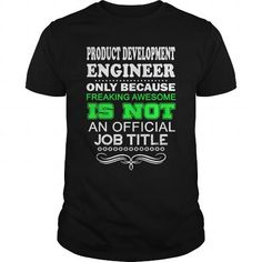 PRODUCT DEVELOPMENT ENGINEER ONLY BECAUSE FREAKING AWESOME IS NOT AN OFFICIAL JOB TITLE T Shirts, Hoodie Sweatshirts