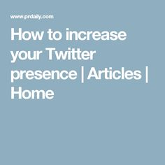 How to increase your Twitter presence | Articles | Home