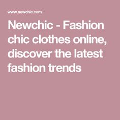 Newchic - Fashion chic clothes online, discover the latest fashion trends
