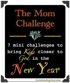 """""""These seven challenges, concerning parents as much as kids, will help your kids become closer to Christ this coming year."""""""
