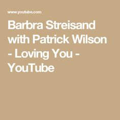 Barbra Streisand with Patrick Wilson - Loving You - YouTube