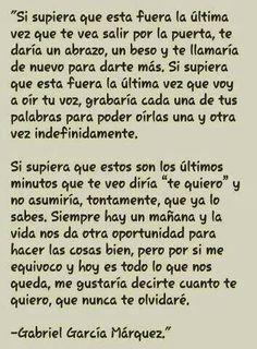 ...me gustaría decirte cuanto te quiero, que nunca te olvidaré... Gabriel García Márquez