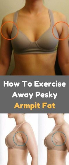1. How to Exercise Away Pesky Armpit Fat It's true: there's no way to spot-reduce fat, but in addition to consistent fat-burning cardio, adding the following exercises to your workout r…