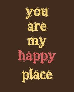 you are my happy place :)