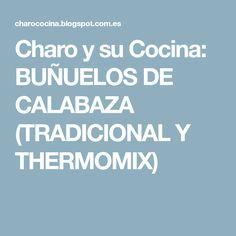 Charo y su Cocina: BUÑUELOS DE CALABAZA (TRADICIONAL Y THERMOMIX) Squash Fritters, Traditional, Cooking Recipes, Thermomix