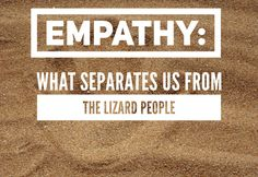 Empathy: what separates us from the lizard people