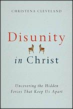 Disunity in Christ: Uncovering the Hidden Forces that Keep Us Apart by Christena Cleveland - Why You Should Read This Book