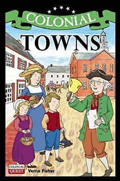 "Colonial Towns (Colonial Quest) by Verna Fisher, ""Entertainment, transportation, and issues of urban living are all discussed in this book about living in a town during colonial times. Explaining how life in town varied from one area of the country to another, this book also compares colonial towns with villages of the Native Americans."""