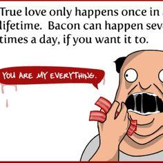 Reason #1 Bacon is better than true love...  Hehehe!!