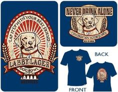 """Labby Lager """"Lap it up with your best friend!"""" (brought to you by dog bowl brewers).  This series of vintage dog beer label tees feature distressed back-prints, and clever front-left chest details: """"Never Drink Alone.. Conversation not Required"""". Just man, man's best friend, and a crisp, cold beer. What more does a guy need? 100% Cotton. Preshrunk, Jersey knit. Heavy weight standard unisex tee.  $22.00"""
