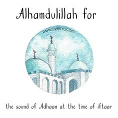 alhamdulillah for the sound of adhaan at the time of iftaar #AlhamdulillahForSeries - Ramadan edition for Muslimah Bloggers