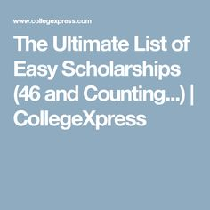 The Ultimate List of Easy Scholarships (46 and Counting...) | CollegeXpress