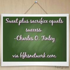 Sweat plus sacrifice equals success.  -Charles O. Finley  via http://bfhsnetwork.com