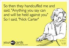 Hahahahaha!  Nick Carter