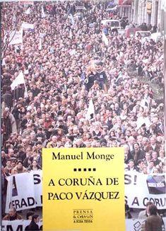 A Coruña de Paco Vázquez / Manuel Monge. -- [Vigo] : A Nosa Terra, 2003 . -- 257 p. -- ISBN: A Coruña -- Política e goberno -- 21st, Printing Press