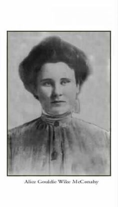 Alice Gouldie Wike McConahy   Born March 26, 1884, Stoneboro, PA  Parents were Levi and Hannah Jane Taylor Wike  Wife of William S. McConahy  Died Dec. 9, 1966  Buried in Slippery Rock Cemetery, Lawrence Co., PA