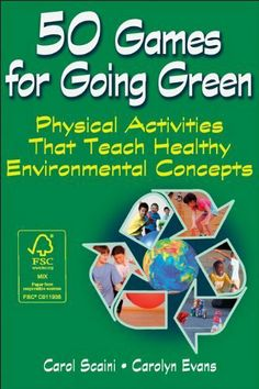 50 Games For Going Green: Physical Activities That Teach Healthy Environmental Concepts by Carolyn Evans. $10.18. Author: Carol Scaini. Publisher: Human Kinetics; 1 edition (July 27, 2012). 128 pages