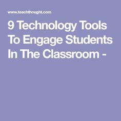 9 Technology Tools To Engage Students In The Classroom -