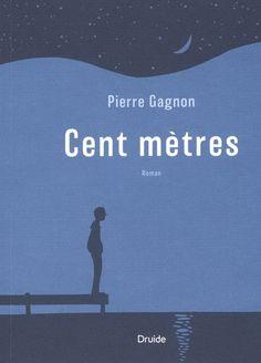 Cent mètres / Pierre Gagnon. Éditions Druide (EPUB) (Adulte - Roman)