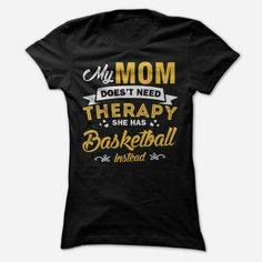 My Mom Doesnt Need Therapy She Has Basketball T Shirt