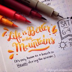 """Lettering  Today's #dndchallenge lettering prompt: Life is better in the mountains  Okay, it originally said """"Life is better at the beach"""". But I love the mountains. However, I will agree in the dead of winter I'd rather be back in my beautiful Kailua-Kona relaxing on the white sands of Kua Bay.  Faber-Castell PITT artist brush pens and Sakura Micron pen in Leuchtturm1917 bullet journal.  #the100dayproject #doodleeveryday #dailydoodle2016 #odysseyartdoodles #illustration #art  #sketch…"""