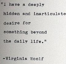 Virginia Woolf, Love her quotes. I feel this way, also. Inspirational quotes for life Poem Quotes, Quotable Quotes, Great Quotes, Words Quotes, Quotes To Live By, Inspirational Quotes, Wisdom Quotes, Free Soul Quotes, Infp Quotes