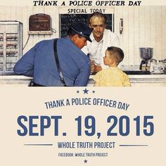Thank a Police Officer Day - September 19, 2015 from Renda Lutz.--In truth, they need to be thanked EVERY DAY!! (mkc)