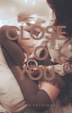 Close To You #wattpad #fiksi-remaja