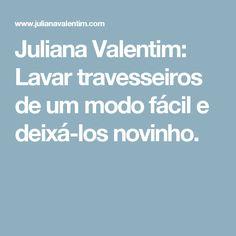Juliana Valentim: Lavar travesseiros de um modo fácil e deixá-los novinho.