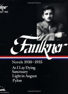 Read William Faulkner's book William Faulkner : Novels : As I Lay Dying, Sanctuary, Light in August, Pylon (Library of America). Published on by Library of America. New Books, Good Books, Light In August, As I Lay Dying, Elmore Leonard, Library Of America, Political Books, William Faulkner, Memoirs