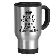 Keep Calm Trust Me I Am A Neurosurgeon