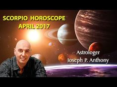 Scorpio Horoscope April 2017- Astrologer Joseph P. Anthony