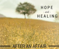 Hope and Healing After An Affair - There can be hope and healing after an affair. Marriage doesn't have to end in divorce.
