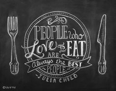 Julia Child Quote - Chalkboard Art - Kitchen Chalkboard Print - Kitchen Art -People Who Love To Eat- 11x14 Print - Hand Lettering. $29.00, via Etsy.