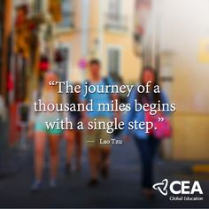 """""""The journey of a thousand miles begins with a single step."""" - Lao Tzu"""
