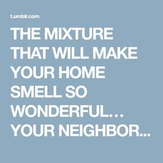 THE MIXTURE THAT WILL MAKE YOUR HOME SMELL SO WONDERFUL… YOUR NEIGHBORS WILL ENVY YOU | Fitness Tati