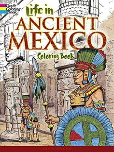 """Life in Ancient Mexico Coloring Book (Dover History Coloring Book) by John Green, """"Dramatic scenes of mysterious religious rites, warriors in battle, depictions of Mayan sculptors at work, astronomers taking sightings, an Aztec wedding, panoramic views of cities, much more."""""""