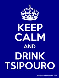 Keep calm and drink Tsipouro!